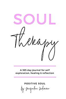 Soul Therapy: A 365 day journal for self exploration, healing and reflection by [Positive Soul]
