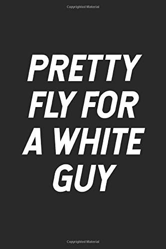 Pretty Fly For A White Guy: Journal, Notebook, Diary, Composition Book