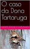 O caso da Dona Tartaruga (Portuguese Edition)