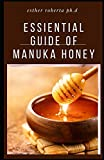 ESSIENTIAL GUIDE OF MANUKA HONEY: COMPREHENSIVE GUIDE YOU NEED TO ABOUT MANUKA HONEY