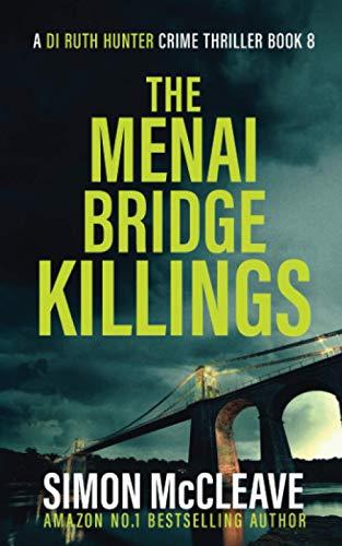 The Menai Bridge Killings: A Snowdonia Murder Mystery Book 8 (A DI Ruth Hunter Crime Thriller, Band 8)