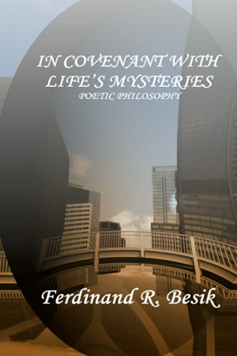IN COVENANT WITH LIFE'S MYSTERIES: POETIC PHILOSOPHY