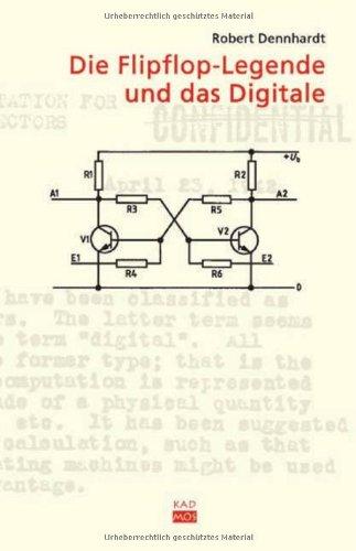 Die Flipflop-Legende und das Digitale. Eine Vorgeschichte des Digitalcomputers vom Unterbrecherkontakt zur Röhrenelektronik 1837-1945
