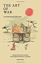 The Art of War - Fatherhood Edition: Ancient Military Strategy for Fathers with Small Children