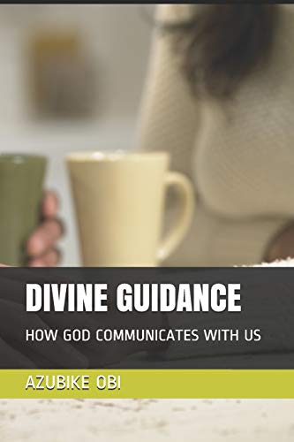 DIVINE GUIDANCE: HOW GOD COMMUNICATES WITH US