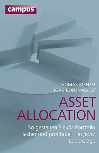 Asset Allocation: So gestalten Sie Ihr Portfolio sicher und profitabel - in jeder Lebenslage