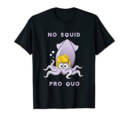 Donald Trump Say No Squid Pro Quo quid Ukraine Impeach Hair T-Shirt