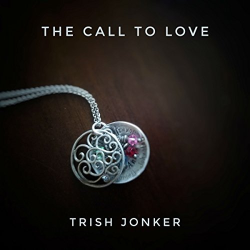 The Call To Love Audiobook By Trish Jonker cover art