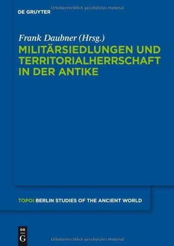 Militärsiedlungen und Territorialherrschaft in der Antike (Topoi – Berlin Studies of the Ancient World/Topoi – Berliner Studien der Alten Welt 3)