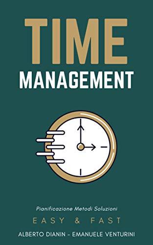 Time Management: La gestione del tempo, Pianificazione, Metodi e Soluzioni