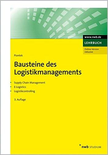 Bausteine des Logistikmanagements: Supply Chain Management. E-Logistics. Logistikcontrolling (NWB Studium Betriebswirtschaft)