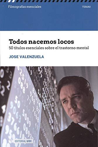 TODOS NACEMOS LOCOS: 50 títulos esenciales sobre el trastorno mental (Filmografías Esenciales)