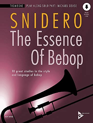 The Essence Of Bebop Trombone: 10 great studies in the style and language of bebop. Posaune. Ausgabe mit Online-Audiodatei. (Advance Music)