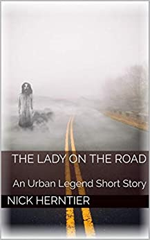 The Lady on the Road: An Urban Legend Short Story by [Nick Herntier]