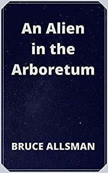An Alien in the Arboretum by [Bruce Allsman]