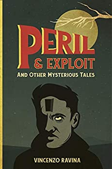 Peril & Exploit: And Other Mysterious Tales by [Vincenzo Ravina]