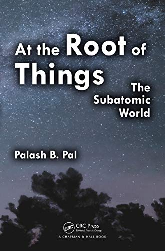 At the Root of Things: The Subatomic World (English Edition)