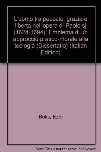 Luomo Tra Peccato Grazia E Liberta Nellopera Di Paolo Segneri Sj 1624 1694 Emblema Di Un Approccio Pratico Morale Alla Teologia