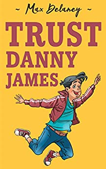 Trust Danny James: A very funny adventure for 8-13 year olds (Danny James Book 1) by [Max Delaney]