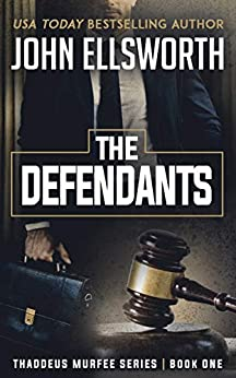 The Defendants: A Legal Thriller (Thaddeus Murfee Legal Thriller Series Book 1) by [John Ellsworth]