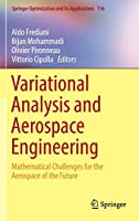 Variational Analysis and Aerospace Engineering: Mathematical Challenges for the Aerospace of the Future (Springer Optimization and Its Applications, 116)