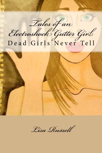 Tales of an Electroshock Gutter Girl:: Dead Girls Never Tell download ebooks PDF Books