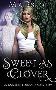 Sweet as Clover (A Maddie Carver Mystery Book 1)