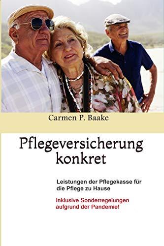 Pflegeversicherung konkret: Leistungen der Pflegekasse für die Pflege zu Hause - Inklusive Sonderregelungen aufgrund der Pandemie!