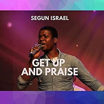 Get up and Praise
