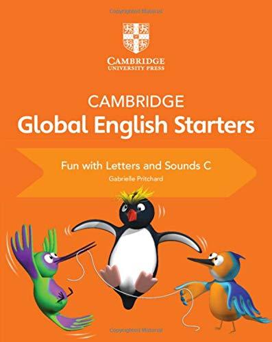 Cambridge global English starters. Fun with letters and sounds. Per la Scuola elementare (Vol. C)