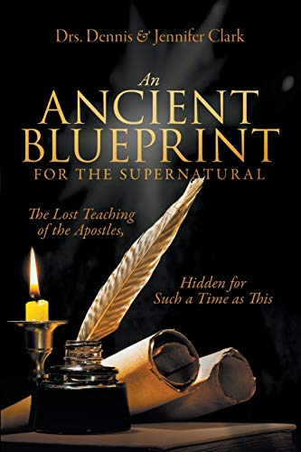 Compare Textbook Prices for An Ancient Blueprint for the Supernatural: The Lost Teachings of the Apostles, Hidden for Such a Time as This  ISBN 9780768457223 by Clark, Dennis,Clark, Jennifer,Roth, Sid,Werner, Ana,Hassing, Jason
