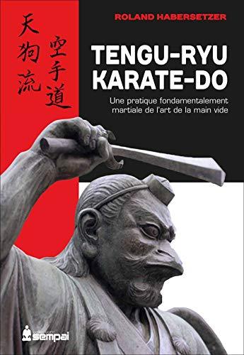 Tengu-ryu karaté-do: Une pratique fondamentalement martiale de l'art de la
