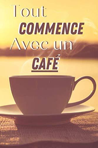 Tout commence avec un café: Carnet de dégustation passion Café | Journal pour les amoureux de caféine | Cahier de suivi pour amateurs de torréfaction ... de Noël ou d'anniversaire sympa à offrir