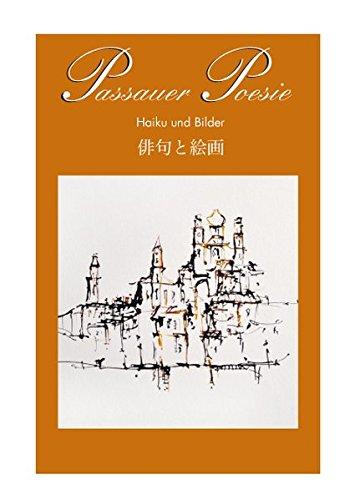 Passauer Poesie. Gedichte und Zeichnungen von Künstlern aus der Stadt und dem Landkreis Passau: Passauer Poesie. Gedichte und Zeichnungen von ... / Passauer Poesie Band 8: Haiku und Bilder