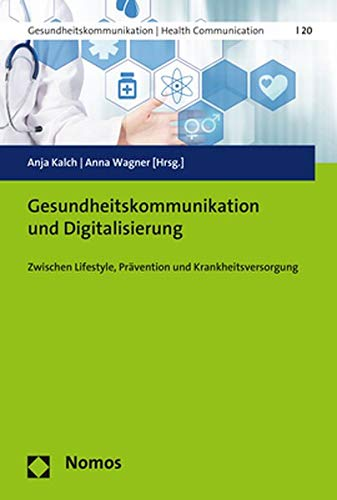 Gesundheitskommunikation und Digitalisierung: Zwischen Lifestyle, Prävention und Krankheitsversorgung