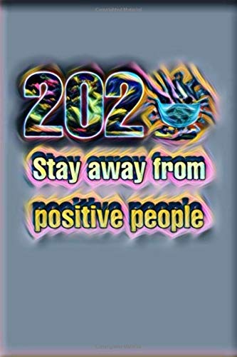 Stay away from positive people 2020: Notebook for quarantine days