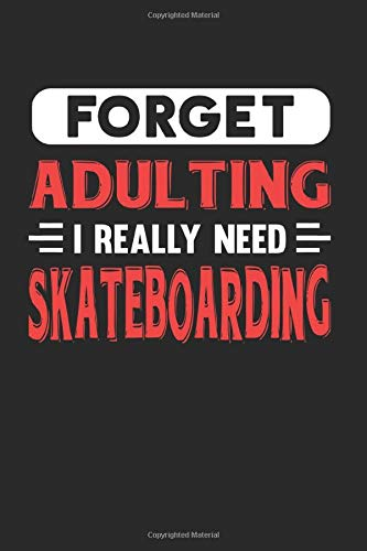 Forget Adulting I Really Need Skateboarding: Blank Lined Journal Notebook for Skateboarding Lovers