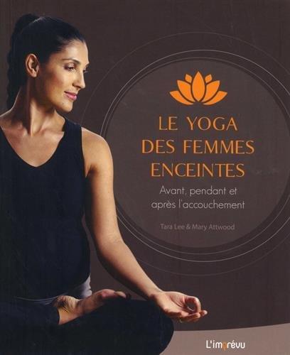 Le yoga des femmes enceintes : Avant, pendant et après l'accouchement