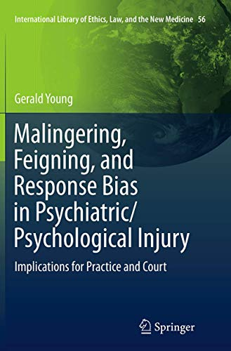Malingering, Feigning, and Response Bias in Psychiatric/ Psychological Injury: Implications for Practice and Court (International Library of Ethics, Law, and the New Medicine (56), Band 56)
