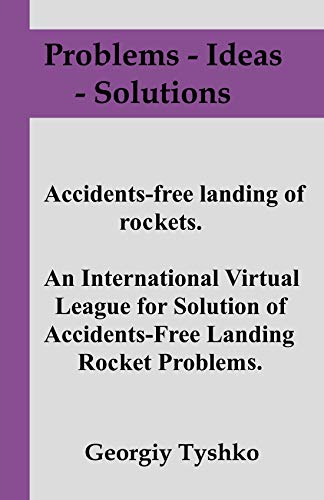 Accident-free landing of rockets. An International Virtual League for Solution of Accidents-Free Landing Rocket Problems. (Problems – Ideas - Solutions Book 5) (English Edition)