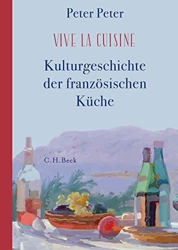 Vive la cuisine!: Kulturgeschichte der französischen Küche
