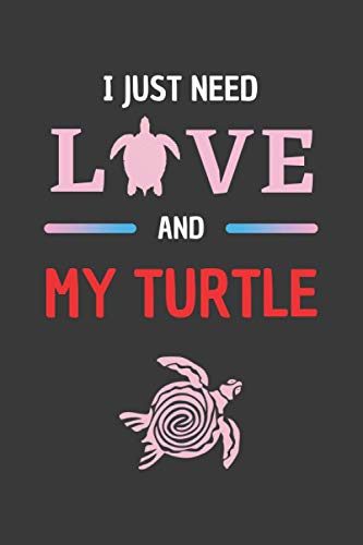 I JUST NEED LOVE AND MY TURTLE: BLANK LINED NOTEBOOK FOR TURTLE LOVERS. PERSONAL DIARY, JOURNAL, NOTEPAD OR PLANNER. PERFECT GIFT FOR ANY OCCASION.