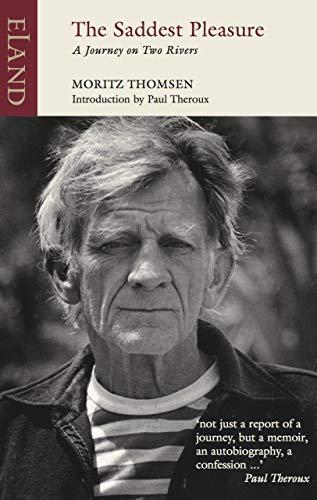 Thomsen, M: Saddest Pleasure: A Journey on Two Rivers (Eland Classics)