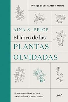 El libro de las plantas olvidadas: Una recuperación de los usos tradicionales de nuestras plantas de [Aina S. Erice]