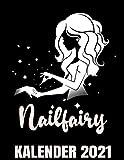 Nailfairy Kalender 2021: Süße Fee Nageldesignerin Kalender Terminplaner Buch - Jahreskalender - Wochenkalender - Jahresplaner