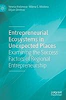 Entrepreneurial Ecosystems in Unexpected Places: Examining the Success Factors of Regional Entrepreneurship