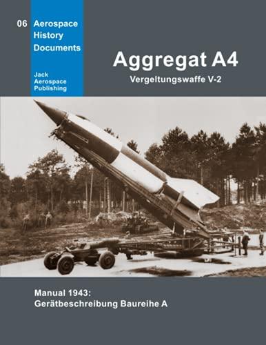 Aggregat A4 - Vergeltungswaffe V-2: Manual 1943: Gerätbeschreibung Baureihe A