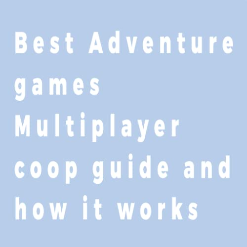 Best Adventure games Multiplayer coop guide and how it works