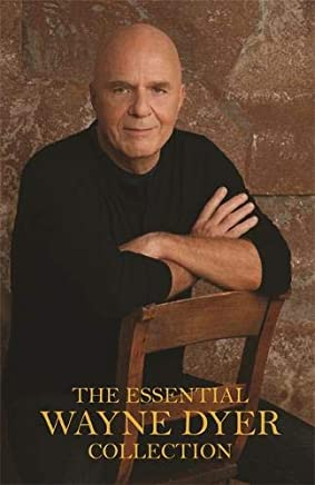 The Essential Wayne Dyer Collection: Includes the All-time International Bestsellers the Power of Intention Inspiration and Excuses Begone!