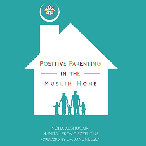 Positive Parenting in the Muslim Home audiobook cover art